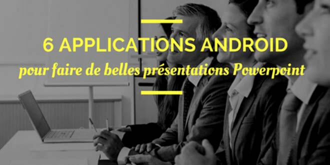 6 applications android pour faire de belles pr u00e9sentations powerpoint
